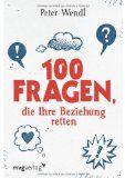 100 Fragen, die Ihre Beziehung retten von Peter Wendl