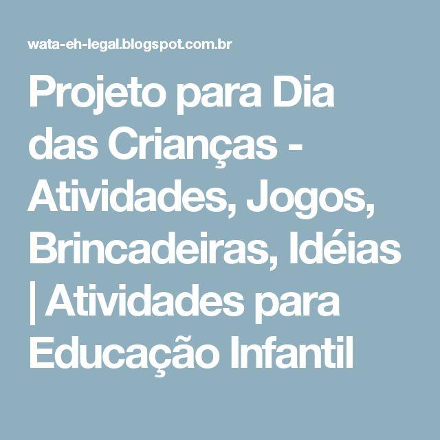 Projeto para Dia das Crianças - Atividades, Jogos, Brincadeiras, Idéias   Atividades para Educação Infantil