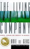 The Living Company: Growth, Learning and Longevity in Business by Arie Geus