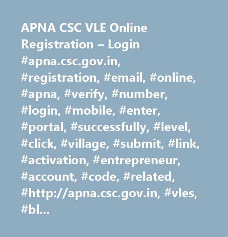 APNA CSC VLE Online Registration – Login #apna.csc.gov.in, #registration, #email, #online, #apna, #verify, #number, #login, #mobile, #enter, #portal, #successfully, #level, #click, #village, #submit, #link, #activation, #entrepreneur, #account, #code, #related, #http://apna.csc.gov.in, #vles, #blocked, #submits, #detail, #receive, #976146, #dear, #clicking, #01132215528/01132315746/01132315641/01165150979/01165150118/01165150015, #support, #call, #center, #sundays, #holidays, #days…