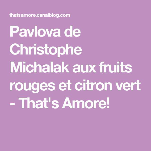 Pavlova de Christophe Michalak aux fruits rouges et citron vert - That's Amore!