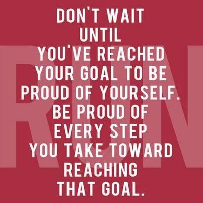 Don't wait until you've reached your goal to be proud of yourself. Be proud of every step you take toward reaching that goal.The Journey, Stay Focus, Remember This, Inspiration, Reach Goals, Running Quotes, Fit Motivation, Weights Loss, Baby Step