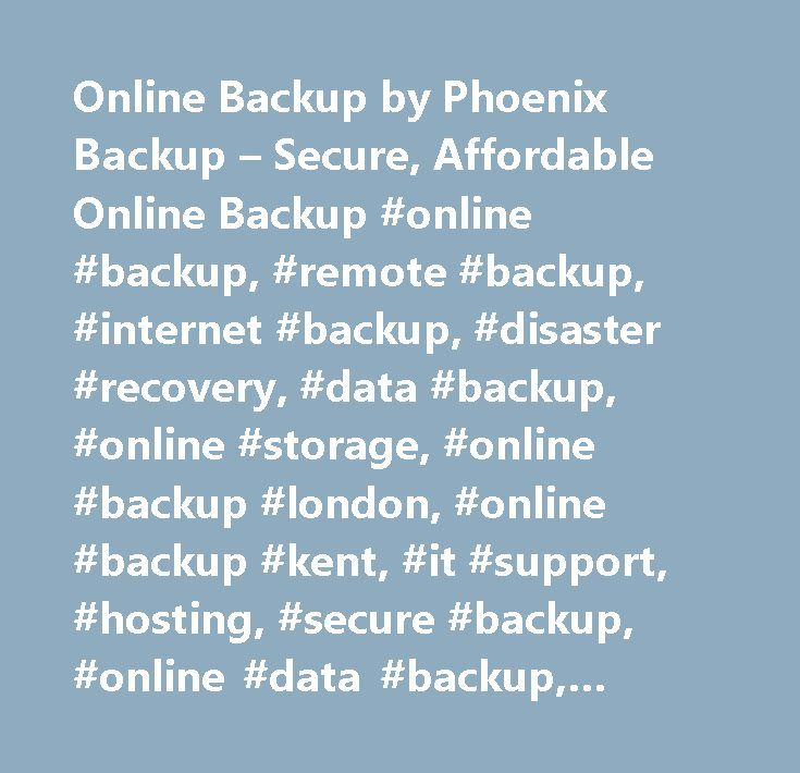 Online Backup by Phoenix Backup – Secure, Affordable Online Backup #online #backup, #remote #backup, #internet #backup, #disaster #recovery, #data #backup, #online #storage, #online #backup #london, #online #backup #kent, #it #support, #hosting, #secure #backup, #online #data #backup, #offsite #backup, #data #recovery, #managed #server, #colocation, #server #backup…