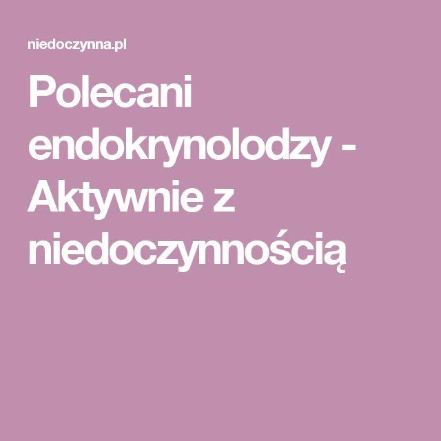 Polecani endokrynolodzy - Aktywnie z niedoczynnością