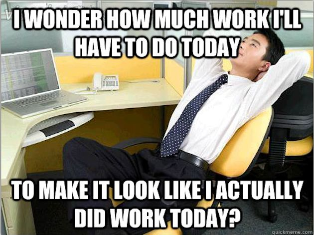 "Actual Work to Do - Office Thoughts Meme - ""I wonder how much work I'll have to do today...to make it look like I actually did work today?"""