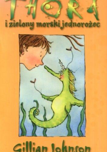 Thora i zielony morski jednorożec - Gillian Johnson