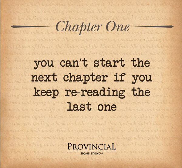 Image from http://stylonica.com/wp-content/uploads/2014/03/Quotes-to-Use-for-Mental-Development-You-cant-start-the-next-chapter-if-you-keep-re-reading-the-last-one.jpg.