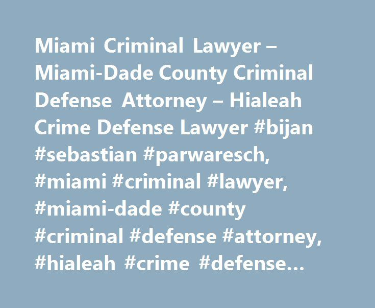 Miami Criminal Lawyer – Miami-Dade County Criminal Defense Attorney – Hialeah Crime Defense Lawyer #bijan #sebastian #parwaresch, #miami #criminal #lawyer, #miami-dade #county #criminal #defense #attorney, #hialeah #crime #defense #lawyer http://miami.remmont.com/miami-criminal-lawyer-miami-dade-county-criminal-defense-attorney-hialeah-crime-defense-lawyer-bijan-sebastian-parwaresch-miami-criminal-lawyer-miami-dade-county-criminal-defense-atto/  # Introduction Miami Criminal Defense Lawyer…