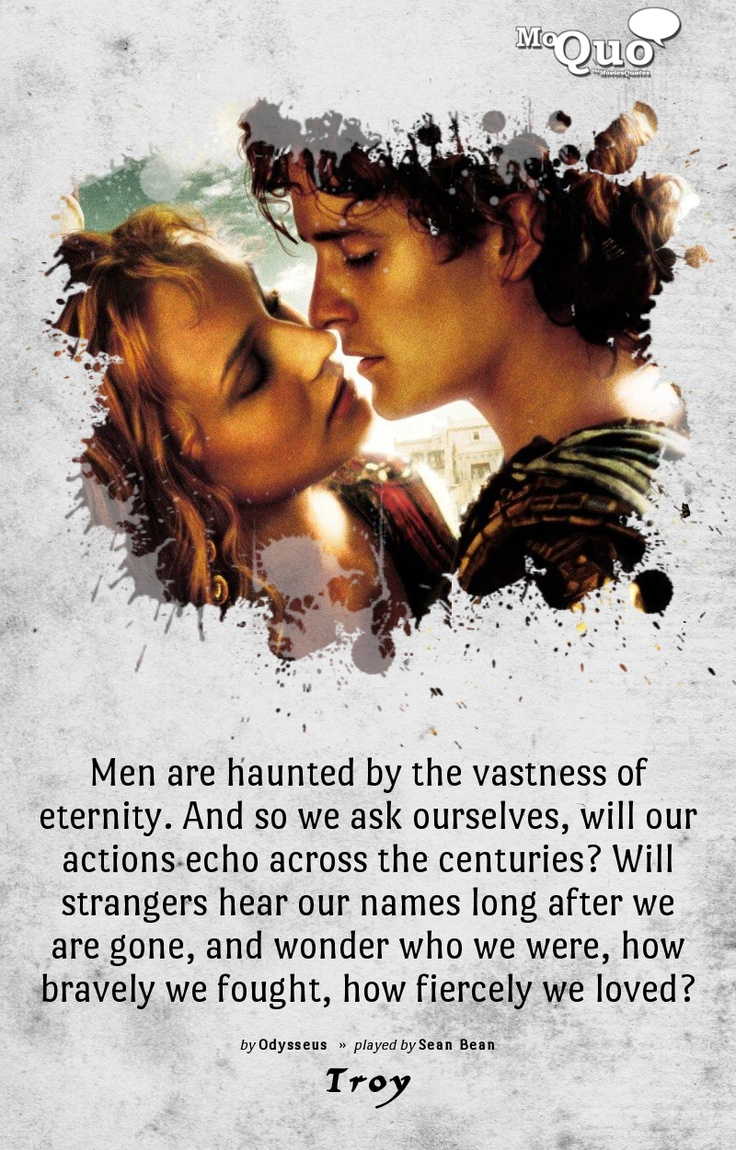 Troy had some epic quotes...the opening lines being among them.