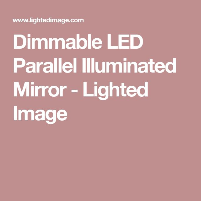 Dimmable LED Parallel Illuminated Mirror - Lighted Image