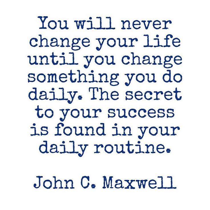 """#PearlsOfWisdom #Quotes #JohnCMaxwell #Life #Success - """"Non cambierai la tua vita finché non cambierai qualcosa che fai quotidianamente. Il segreto del tuo successo si trova nella tua routine di tutti i giorni."""""""