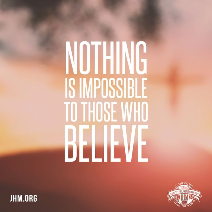 Nothing is impossible to those who believe and are called ...