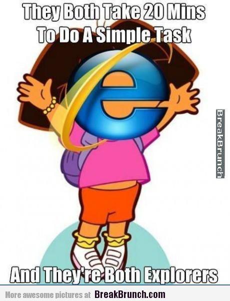 Dora the explorer and the Internet Explorer. I DIED.