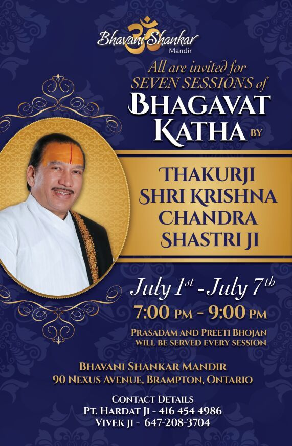 Everyone is invited to participate in 7 days of Shrimad Bhagwat Katha by Shri Thakur ji starting from July 1, 2017.    July 1st – July 7th, 2017 from 7 pm to 9 pm  Prasadam will be served everyday after the katha.