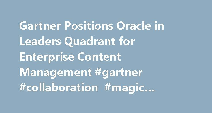Gartner Positions Oracle in Leaders Quadrant for Enterprise Content Management #gartner #collaboration #magic #quadrant http://puerto-rico.remmont.com/gartner-positions-oracle-in-leaders-quadrant-for-enterprise-content-management-gartner-collaboration-magic-quadrant/  # Gartner Positions Oracle in Leaders Quadrant for Enterprise Content Management Redwood Shores, Calif. – January 31, 2013 News Facts This was the third 2012 Magic Quadrant in which Oracle WebCenter was named a Leader. It was…