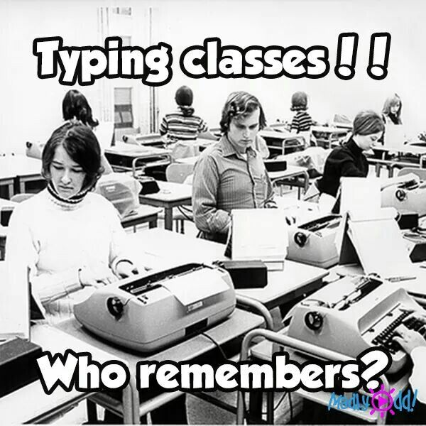 Me, I loved typing class!