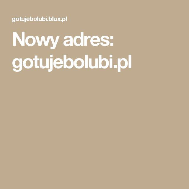 Nowy adres: gotujebolubi.pl