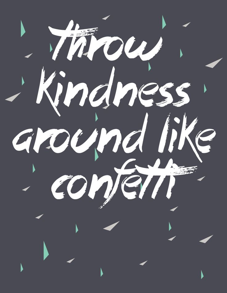 Not only is this a great idea, it's a awesome quote! Throw Kindness Around Like Confetti, Free Printable