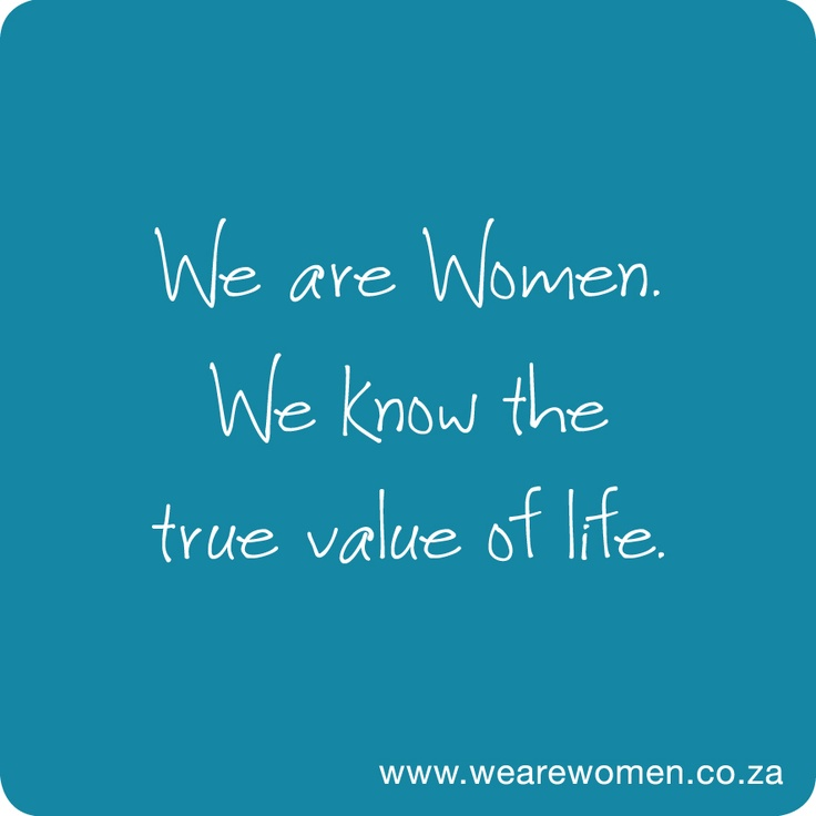 We are Women | we know the true value of life