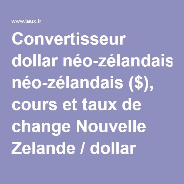 Convertisseur dollar néo-zélandais ($), cours et taux de change Nouvelle Zelande / dollar néo-zélandais en euro