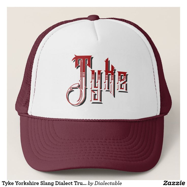 #Tyke #Yorkshire Slang Dialect Trucker Hat. This design is also available on a wide range of hoodies and t-shirts. #Slang #Dialect #zazzle #TruckerHats #Barnsley