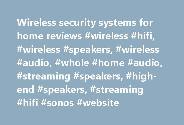 Wireless security systems for home reviews #wireless #hifi, #wireless #speakers, #wireless #audio, #whole #home #audio, #streaming #speakers, #high-end #speakers, #streaming #hifi #sonos #website http://reply.nef2.com/wireless-security-systems-for-home-reviews-wireless-hifi-wireless-speakers-wireless-audio-whole-home-audio-streaming-speakers-high-end-speakers-streaming-hifi-sonos-website/  # The Home Sound System Sonos is the wireless Home Sound System that sets up quickly and makes…