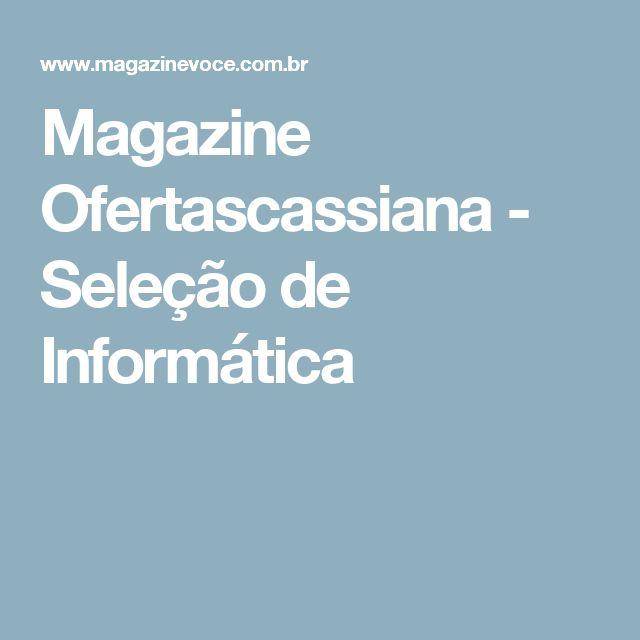 Magazine Ofertascassiana - Seleção de Informática