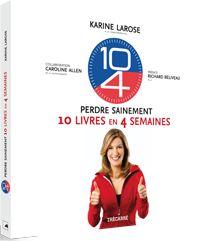 Perdre sainement 10 livres en 4 semaines par Karine Larose