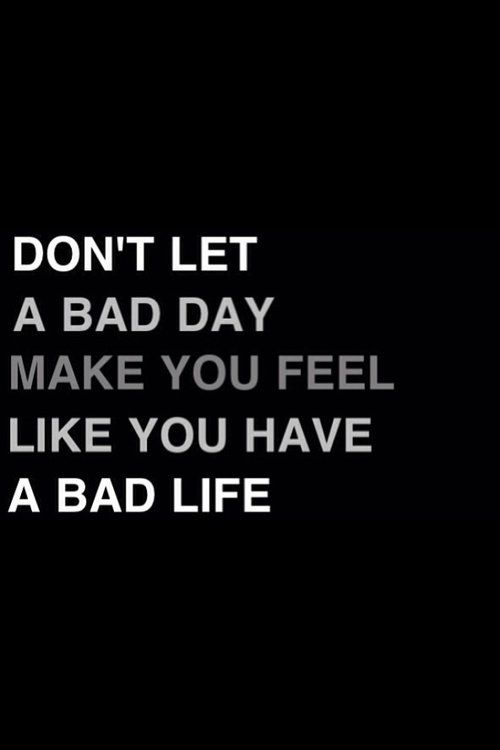 ★☯★ Don't let a bad day make you feel like you have bad life ★☯★