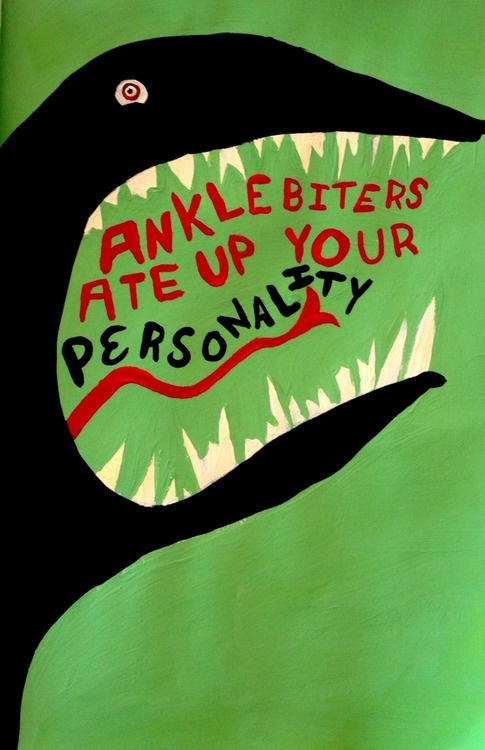 Try to remember how it felt to just make up your own steps and let anklebiters chew up, spit out someone else. [Anklebiters - Paramore]