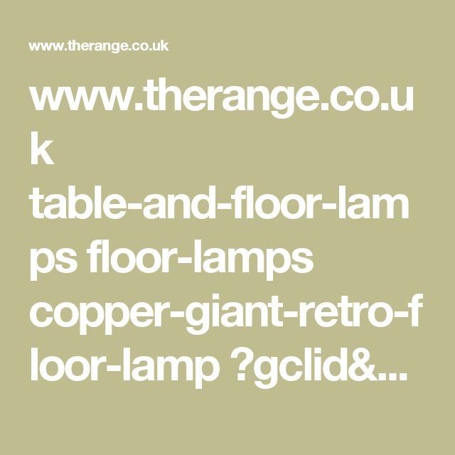 www.therange.co.uk table-and-floor-lamps floor-lamps copper-giant-retro-floor-lamp ?gclid=CjwKEAjwhYLLBRDIjoCu0te4niASJAC0V4QPRvc2Owpx0fBF3CZzn9Nvi_mPWkvCp-Prv6P2AU2yIBoCH9Tw_wcB