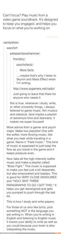 I LOVE to listen to the Skyrim, Halo, Lord of the Rings and Star Wars soundtracks.