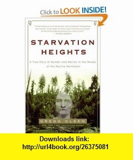 Starvation Heights A True Story of Murder and Malice in the Woods of the Pacific Northwest (9781400097463) Gregg Olsen , ISBN-10: 1400097460  , ISBN-13: 978-1400097463 ,  , tutorials , pdf , ebook , torrent , downloads , rapidshare , filesonic , hotfile , megaupload , fileserve