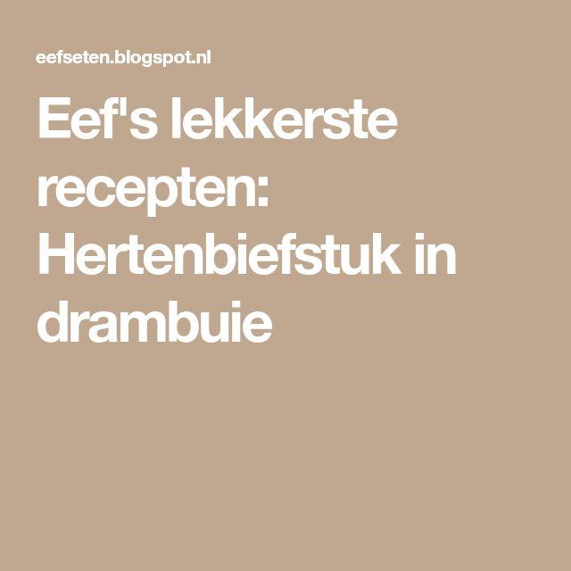 Eef's lekkerste recepten: Hertenbiefstuk in drambuie