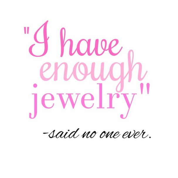 To much jewelry is never enough!