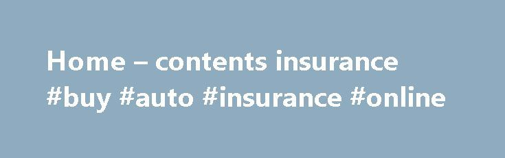 Home – contents insurance #buy #auto #insurance #online http://insurance.remmont.com/home-contents-insurance-buy-auto-insurance-online/  #home contents insurance # Home contents insurance Protect your home Home insurance covers costs associated with loss or damage to the building you own. Contents insurance covers costs associated with loss or damage to your possessions. These are often bundled together as a 'home and contents insurance' package. Keep in mind that they are separate […]The…