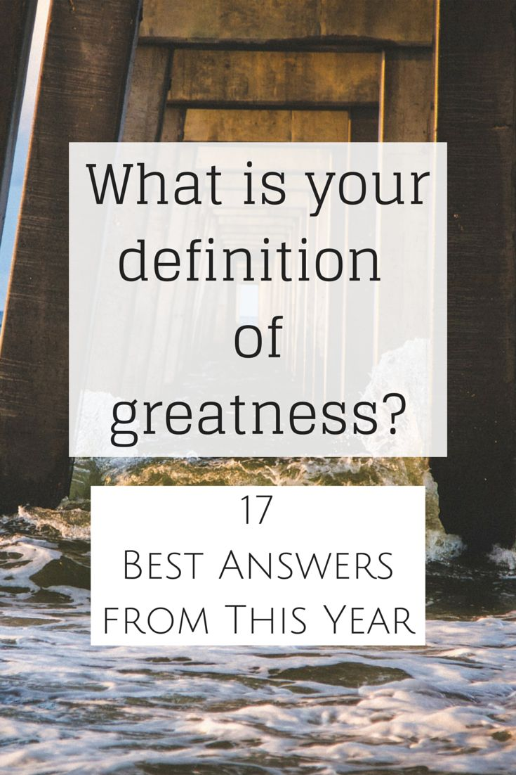 What is your definition of greatness? 17 Best Answers from this year
