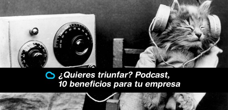 ¿Quieres triunfar? Podcast, 10 beneficios para tu empresa.