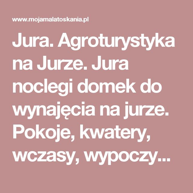 Jura. Agroturystyka na Jurze. Jura noclegi domek do wynajęcia na jurze. Pokoje, kwatery, wczasy, wypoczynek.