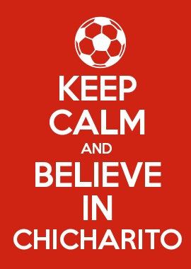 KEEP CALM AND BELIEVE IN CHICHARITO