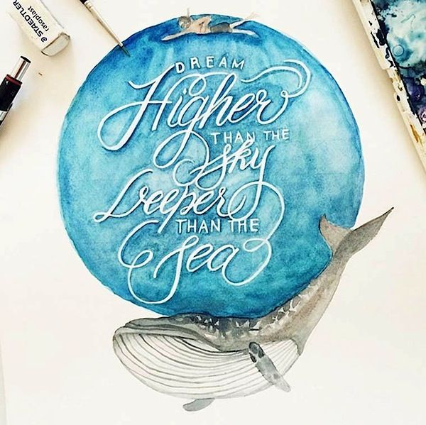 "Between Painting and Typography - Watercolor Lettering by June Digan (15 Pictures). Nice quote ""Dream higher than the sky deeper than the sea""."