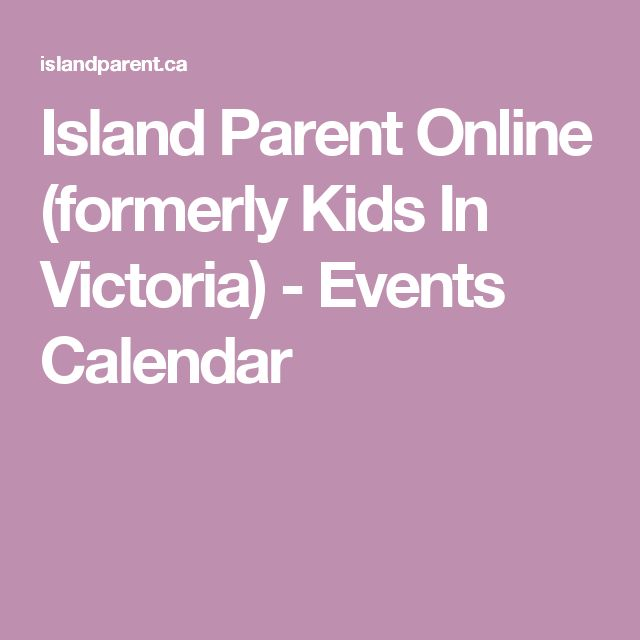 Island Parent Online (formerly Kids In Victoria) - Events Calendar