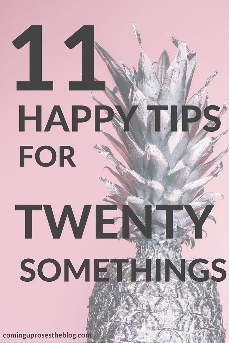 I'm sharing 11 Happy Tips for 20-somethings, because you deserve to be happy  in every aspect of your life! Now dive in and get happy.