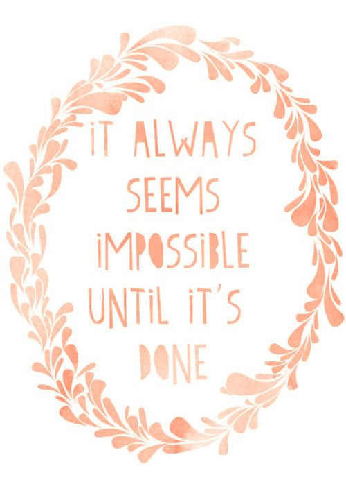 seems impossible until it's done...