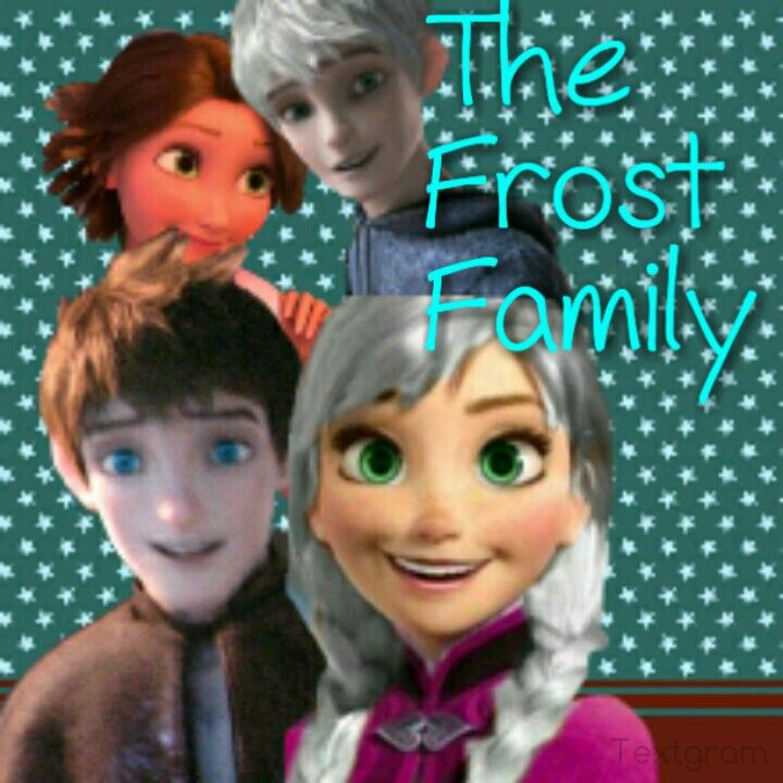 The Frost Family  Jack Frost, Rapunzel, Frozen's Anna (as Alice Frost) and past Jack (as Nathan Frost)  Edited by me