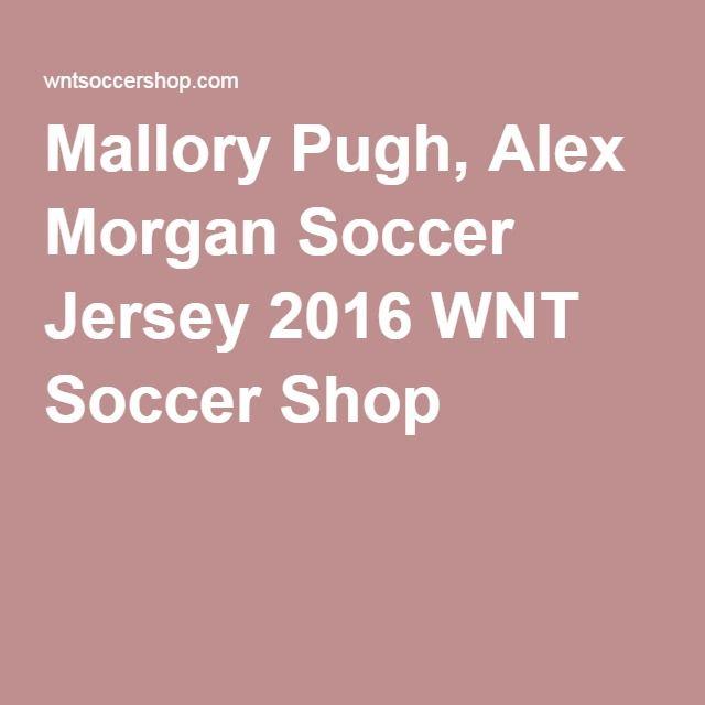 Mallory Pugh, Alex Morgan Soccer Jersey 2016 WNT Soccer Shop