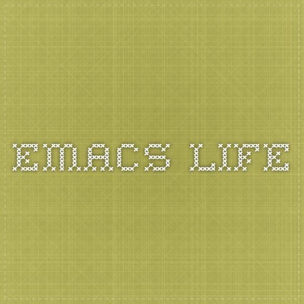 Emacs Life