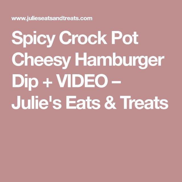 Spicy Crock Pot Cheesy Hamburger Dip + VIDEO – Julie's Eats & Treats