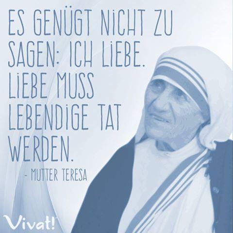 #Zitate und #Sprüche: »Es genügt nicht zu sagen: ich liebe. Liebe muss lebendige Tat werden.« #Mutter #Teresa