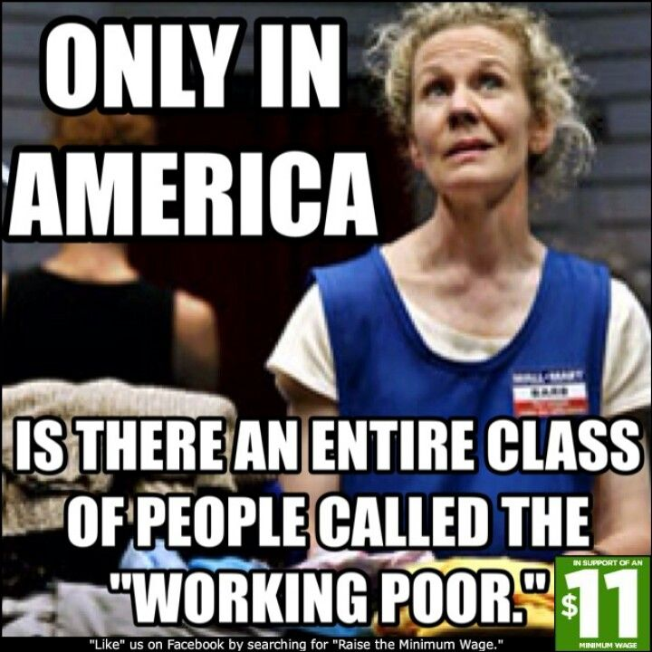 """Only in America is there an entire class of people called the """"Working Poor."""" Shameful!!"""